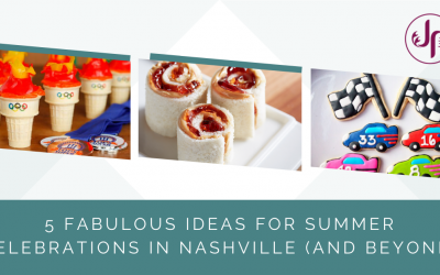 5 Fabulous Ideas for Summer Celebrations in Nashville (and Beyond)